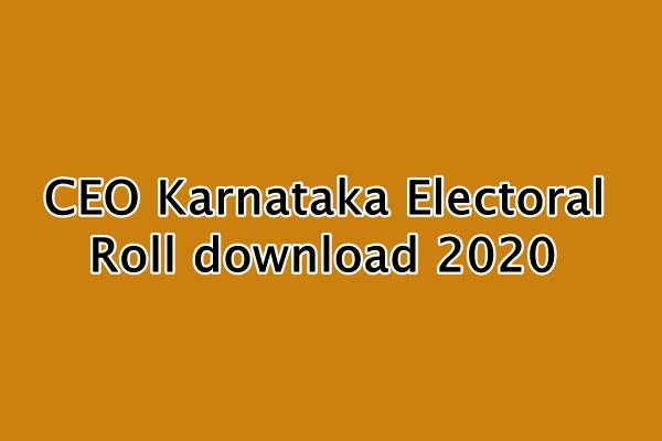 सीईओ कर्नाटक वोटर लिस्ट 2020 : CEO Karnataka Electoral Roll download 2020