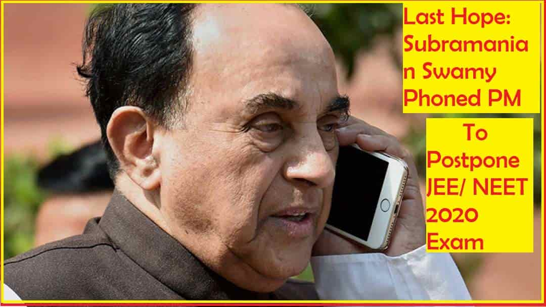 Subramanian Swamy Phoned PM to Postpone JEE NEET 2020 Exam