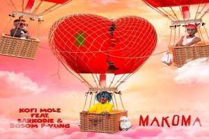 DOWNLOAD MP3: Kofi Mole - Makoma ft Sarkodie and Bosom P Yung