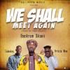 Oseikrom Sikanii – We Shall Meet Again Ft. Tulenkey Article Wan Prod By ParisBeatz