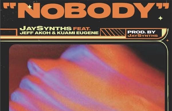 Jaysynths – Nobody Ft Kuami Eugene & Jeff Akoh