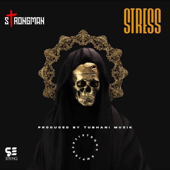 Download: Strongman - Stress (Prod By Tubhani Muzik)