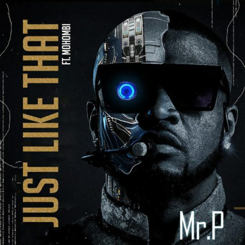 Download MP3: Mr. P – Just Like That ft Mohombi
