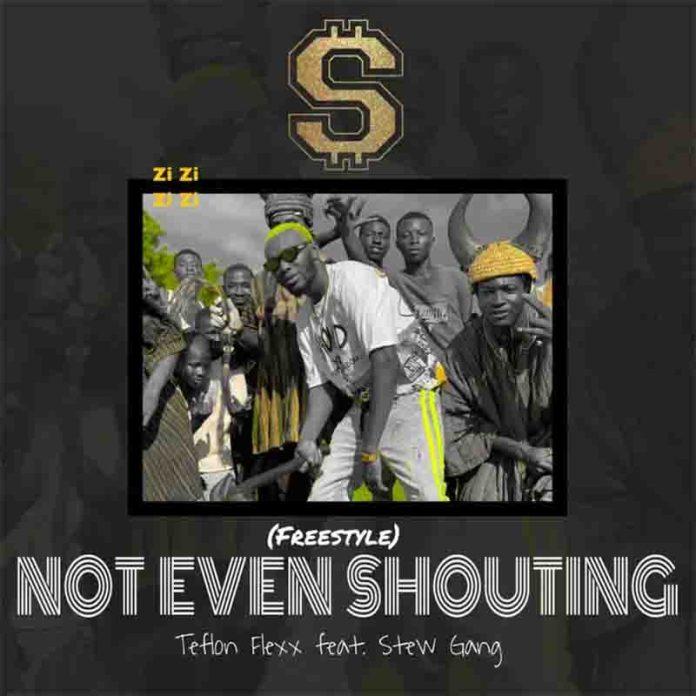 Download MP3: Teflon Flexx - Not Even Shouting Ft Stwe Gang