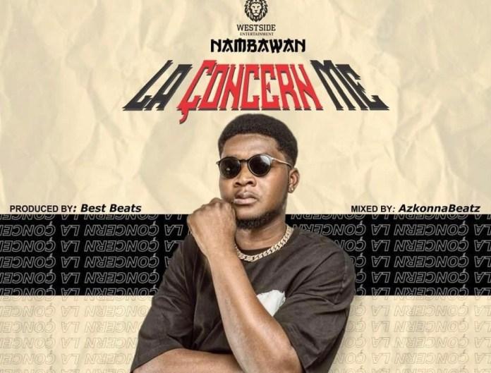 Download MP3: Nambawan– La concern me (Prod. By BestBeatz)