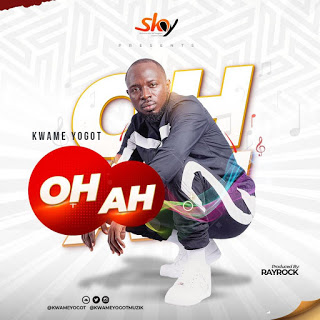 MP3: Kwame Yogot - OH AH (Prod. By RayRock)