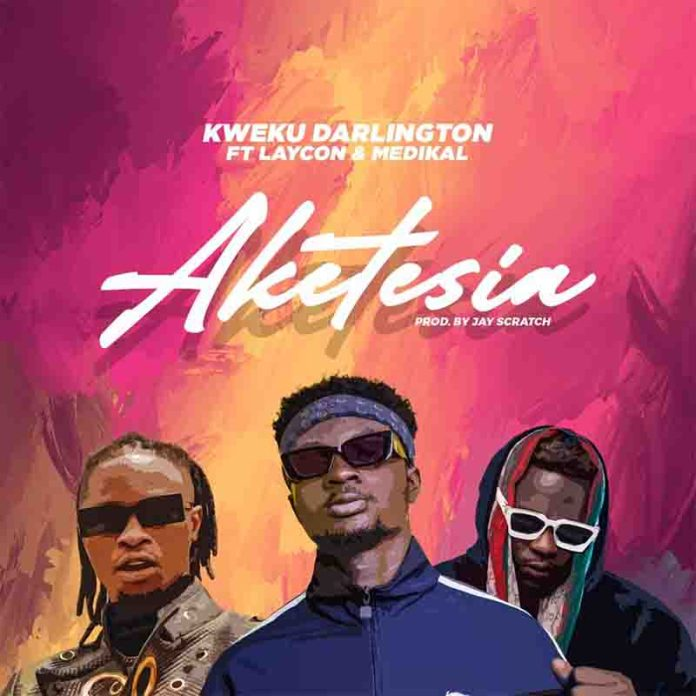 Kweku Darlington - Aketesia ft Laycon X Medikal (MP3)