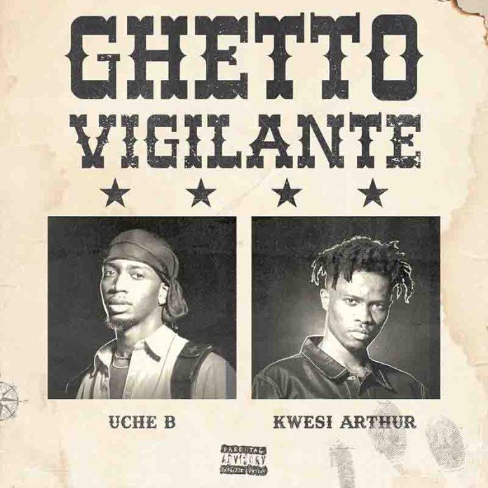 Kwesi Arthur x Uche B - Ghetto Vigilante -(MP3)