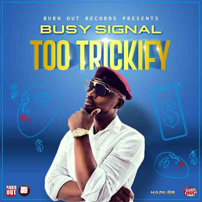 Busy Signal - Too Trickify (Produced by Burn Out Records)