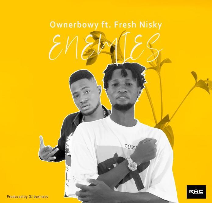 Ownerbowy - Enemies Ft Fresh Nisky (Prod by Dj Business)