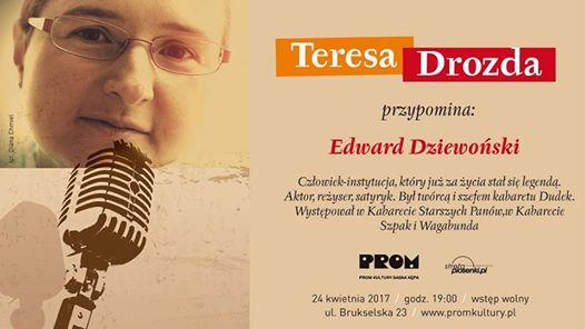 2017-04-24: TERESA DROZDA PRZYPOMINA: EDWARD DZIEWOŃSKI