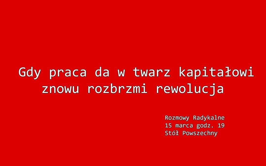 2018-03-15: Gdy praca da w twarz kapitałowi znowu rozbrzmi rewolucja