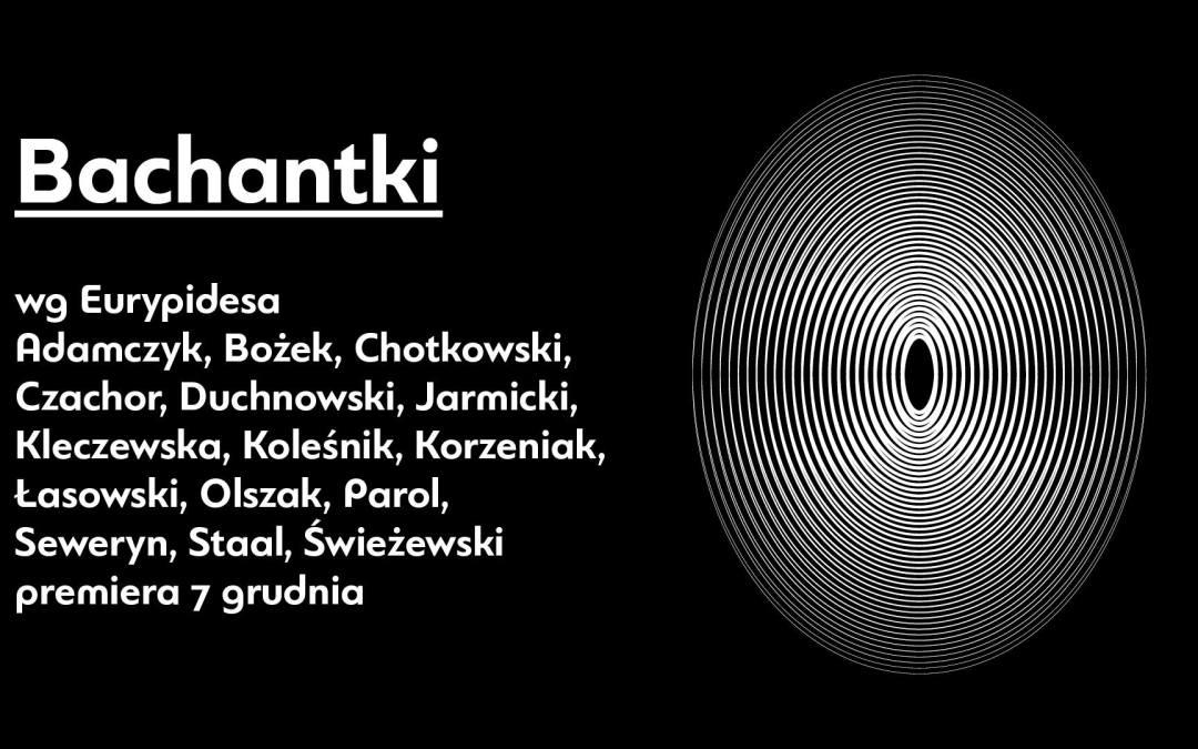 2018-12-12 do 14: Bachantki – reż. Maja Kleczewska