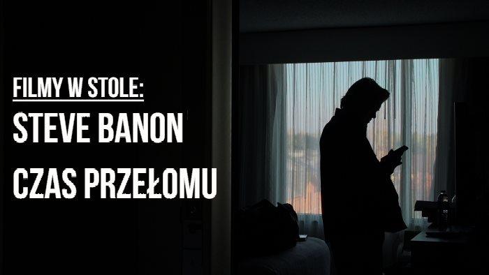 2019-09-16: Filmy w Stole /// Steve Banon. Czas Przełomu