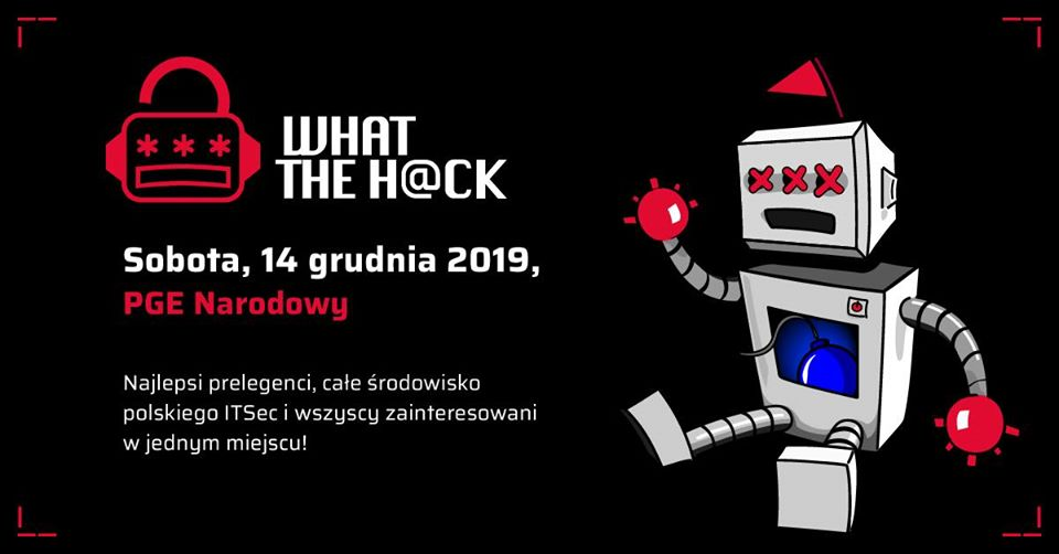 2019-12-14: What The H@ck 2019 & Targi I T Security [IT Security Fairs]