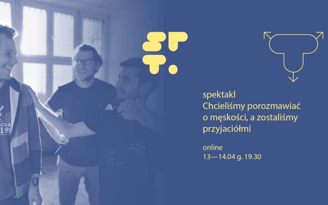 2021-04-14: Chcieliśmy porozmawiać o męskości, a zostaliśmy przyjaciółmi – spektakl VoD