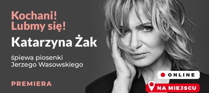"""2021-05-31: """"Kochani! Lubmy się!"""" – Katarzyna Żak śpiewa piosenki Jerzego Wasowskiego"""