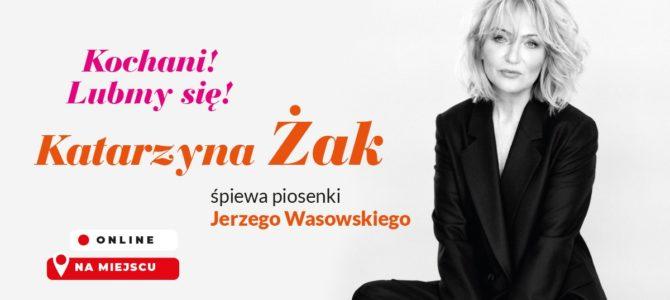 """2021-06-21: """"Kochani! Lubmy się!"""" – Katarzyna Żak śpiewa piosenki Jerzego Wasowskiego"""