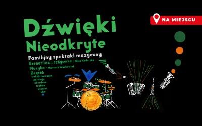 """2021-08-29: Familijny spektakl muzyczny """"Dźwięki nieodkryte"""""""