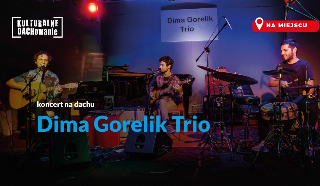 2021-08-07: KULTURALNE DACHOWANIE: koncert Dima Gorelik Trio