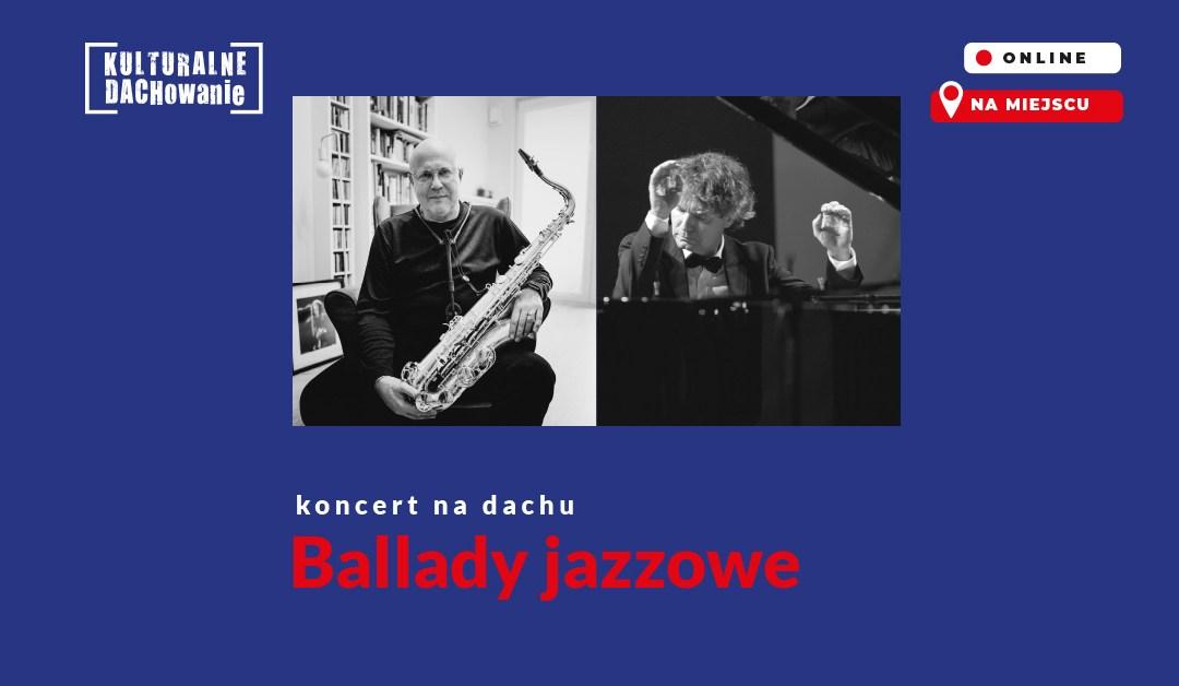 """2021-08-22: KULTURALNE DACHOWANIE: """"Ballady jazzowe"""""""
