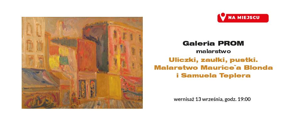 """2021-09-13: Wernisaż wystawy """"Uliczki, zaułki, pustki. Malarstwo Maurice`a Blonda i Samuela Teplera"""""""