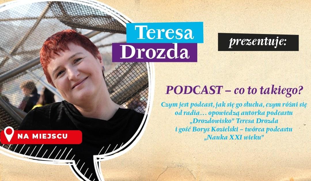 2021-09-27: Teresa Drozda prezentuje… PODCAST – co to takiego?