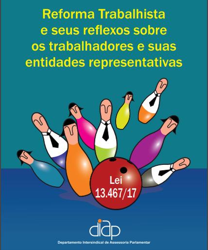 REFORMA TRABALHISTA e seus reflexos sobre os trabalhadores e suas entidades representativas