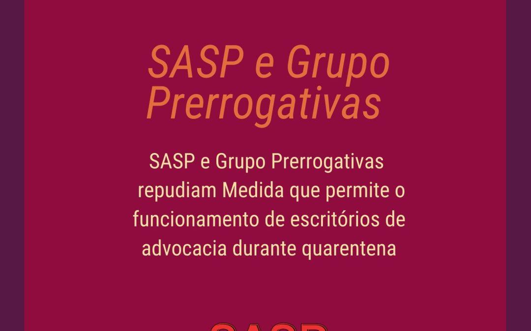 SASP e grupo prerrogativas repudiam Medida que permite o funcionamento de escritórios de advocacia durante quarentena