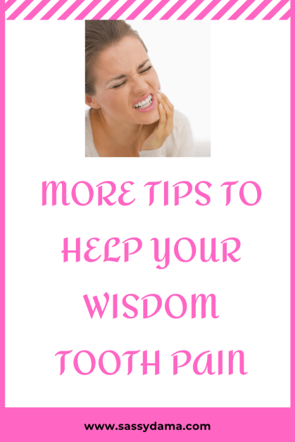 More tips for treating wisdom tooth pain