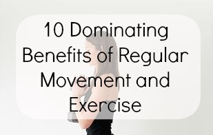 10 Dominating Benefits of Regular Movement and Exercise