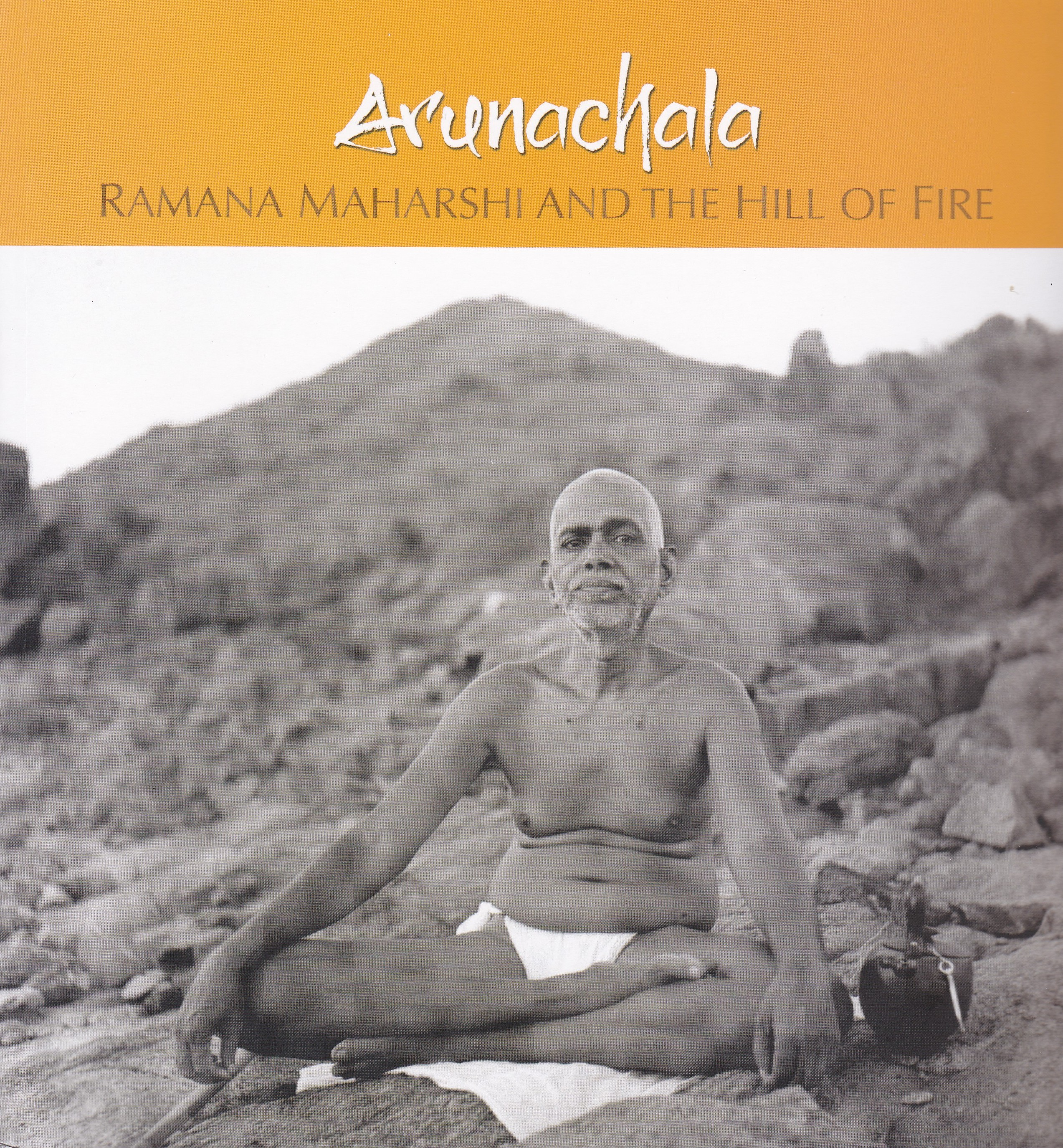 Arunachala: Ramana Maharshi and the Hill of Fire