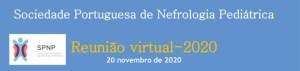 Reunião da Sociedade Portuguesa de Nefrologia Pediátrica - Virtual @ Online