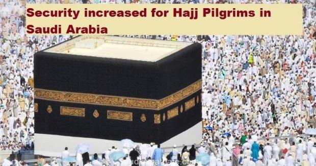 Security Increased for Hajj Pilgrims in Saudi Arabia-SaudiExpatriate.com