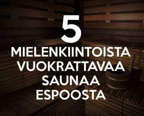 5 mielenkiintoista vuokrattavaa saunaa Espoosta