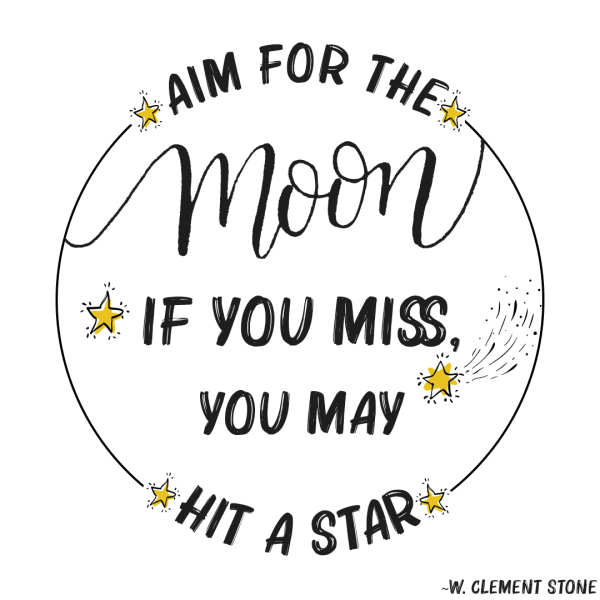 Aim For The Moon. If You Miss, You May Hit A Star. Stay Motivated
