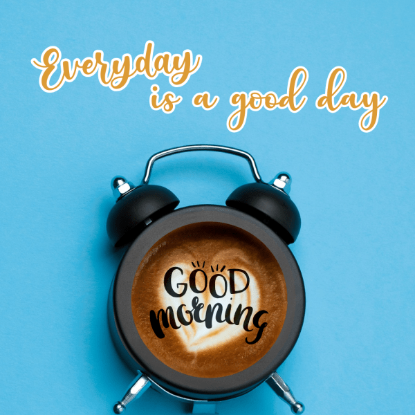Every Day Is Good Day - Good Morning