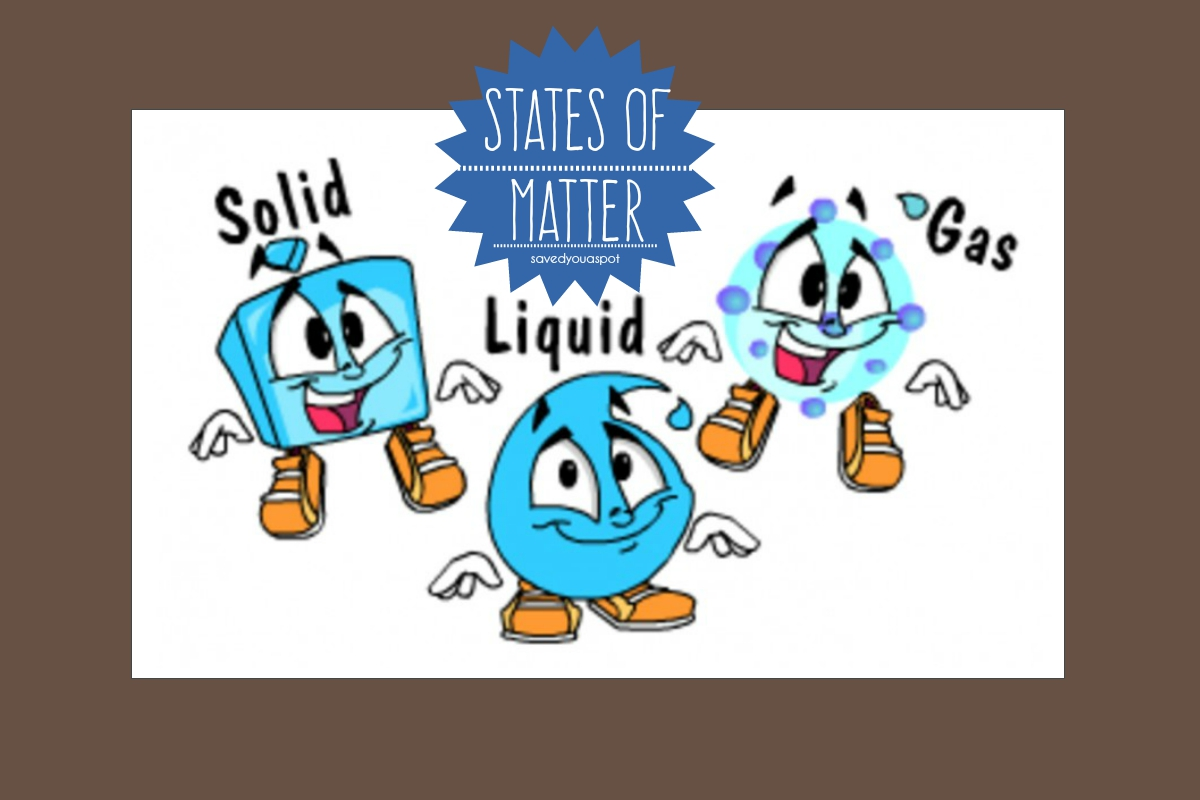 What S The Matter 3 States Of Matter For Kids Saved You