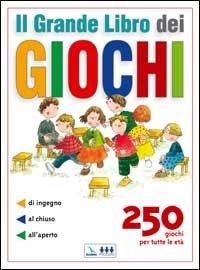 Il grande libro dei giochi. 250 giochi per tutte le età: di ingegno, al...