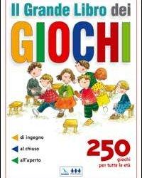 Il grande libro dei giochi. 250 giochi per tutte le età: di ingegno, al…