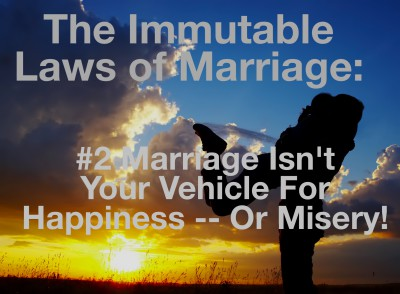 Marriage is NOT your vehicle for happiness (or misery).