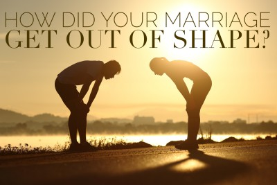 How did your marriage get out of shape?