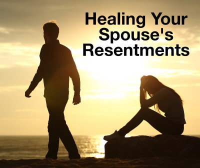 Helping to heal your spouse's resentments.