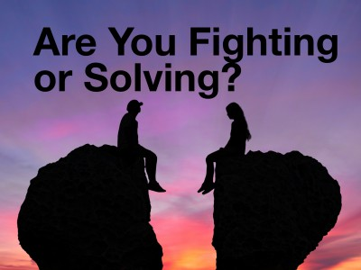 Are you Fighting or Solving?