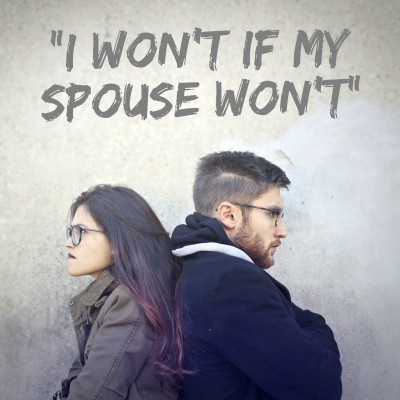"""I won't if my spouse won't"" and other ways to be stuck."