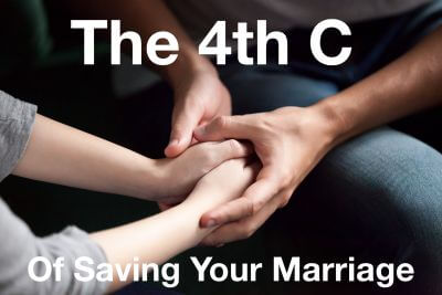 The 4th C of Saving Your Marriage... Why 3 C's is not enough!