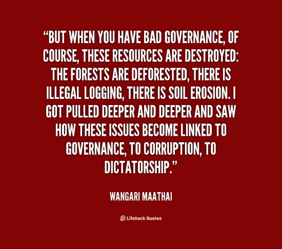 http://quotes.lifehack.org/media/quotes/quote-Wangari-Maathai-but-when-you-have-bad-governance-of-24208.png