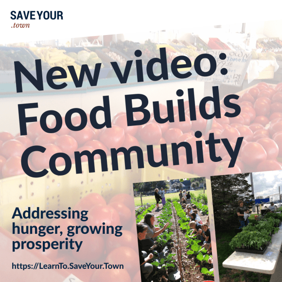 New video: Food Builds Community. Addressing hunger, growing prosperity. From SaveYour.Town