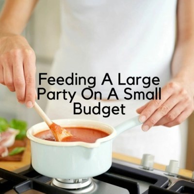 Feeding A Large Party On A Small Budget