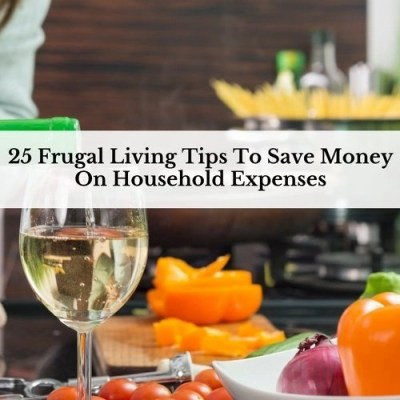 25 Frugal Living Tips To Save Money On Household Expenses
